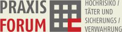 Praxisforum Hochrisikotäter und Sicherungsverwahrung